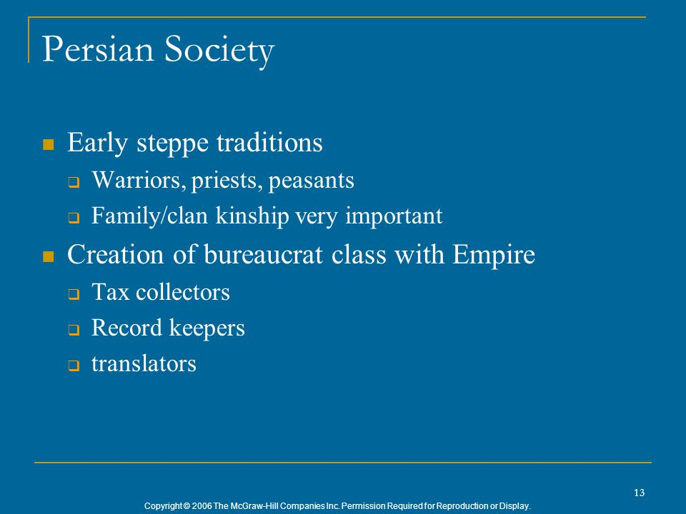 Copyright © 2006 The McGraw-Hill Companies Inc. Permission Required for Reproduction or Display. 13 Persian Society Early steppe traditions  Warriors