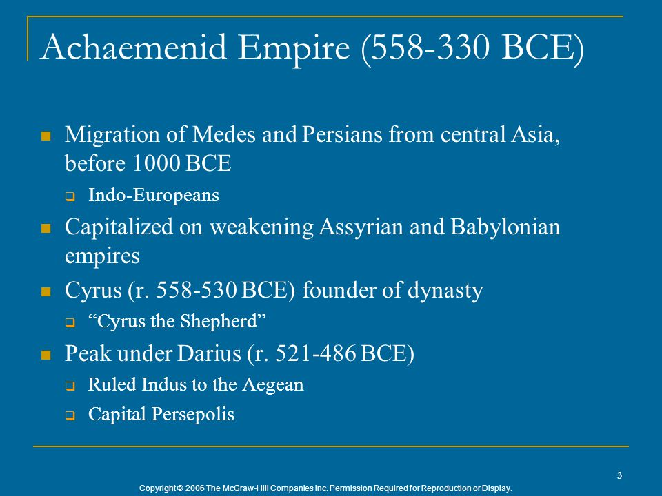 Copyright © 2006 The McGraw-Hill Companies Inc. Permission Required for Reproduction or Display. 3 Achaemenid Empire (558-330 BCE) Migration of Medes