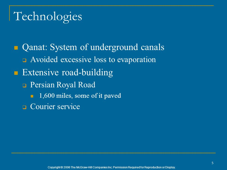 Copyright © 2006 The McGraw-Hill Companies Inc. Permission Required for Reproduction or Display. 5 Technologies Qanat: System of underground canals 