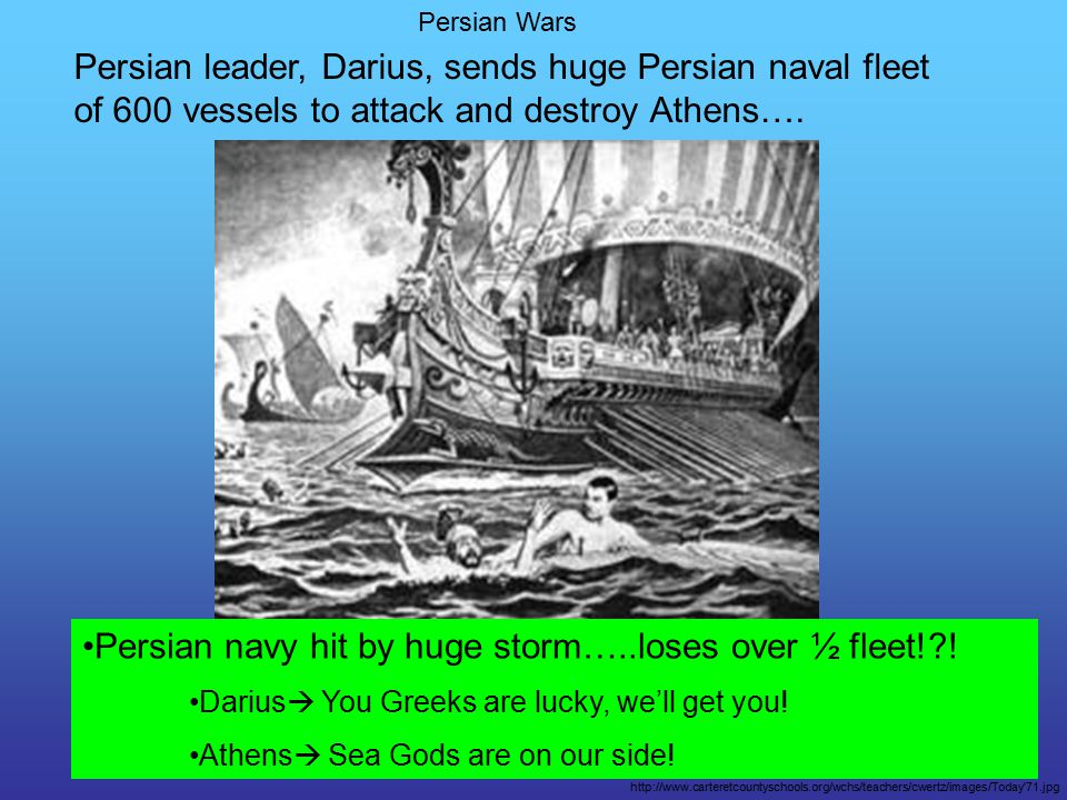 Persian Wars Persian leader, Darius, sends huge Persian naval fleet of 600 vessels to attack and destroy Athens….