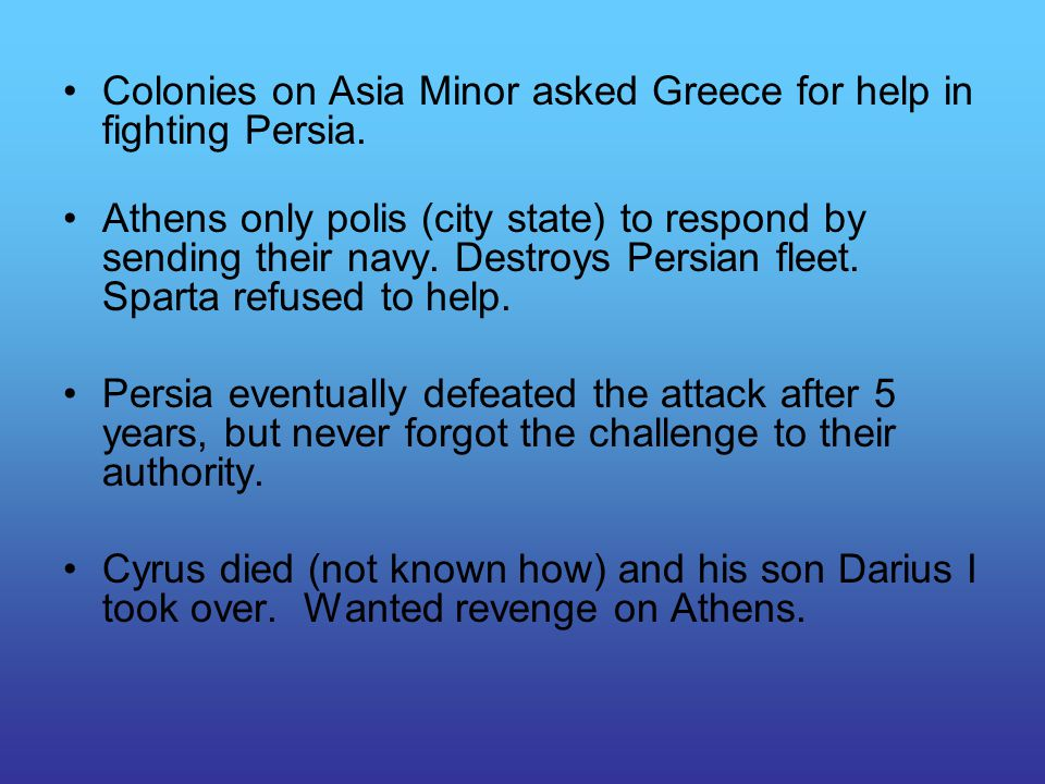Colonies on Asia Minor asked Greece for help in fighting Persia.