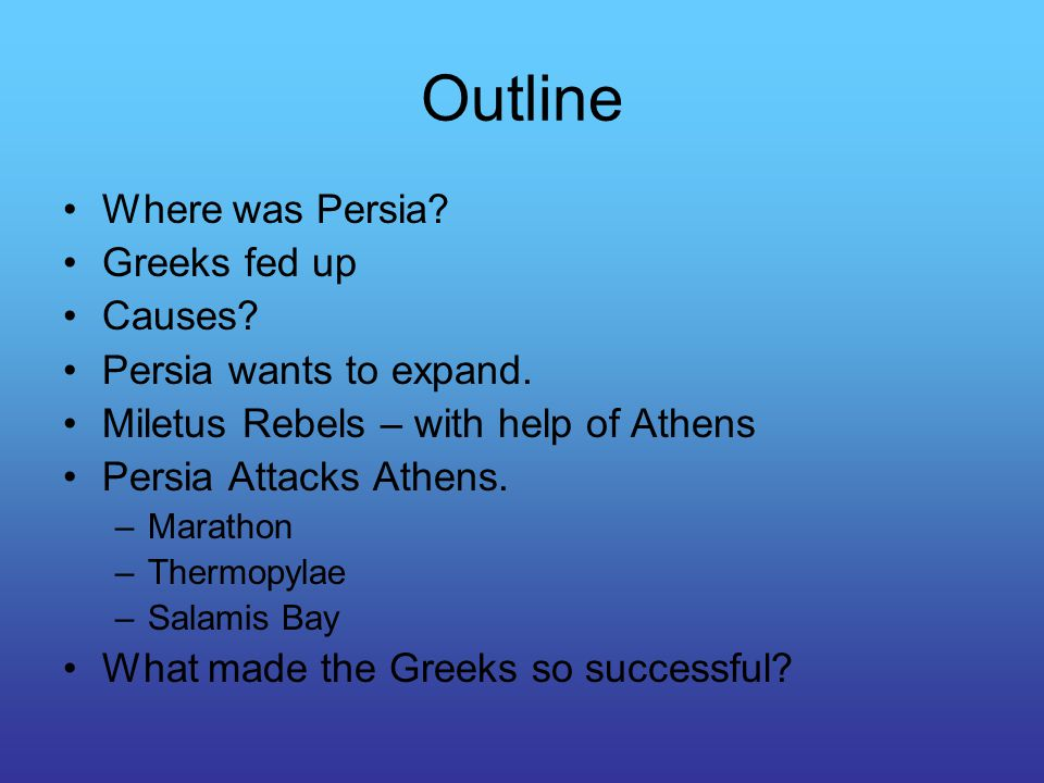 Outline Where was Persia. Greeks fed up Causes. Persia wants to expand.