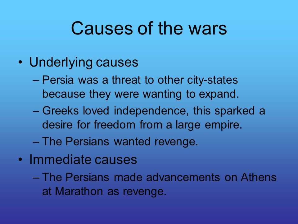 Causes of the wars Underlying causes –Persia was a threat to other city-states because they were wanting to expand.