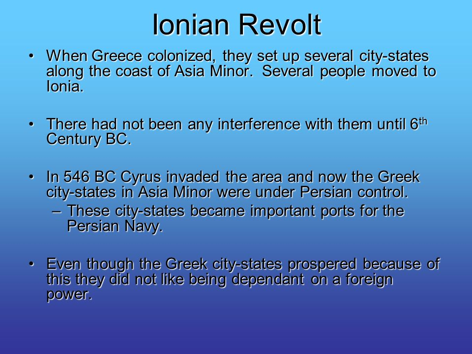 Ionian Revolt When Greece colonized, they set up several city-states along the coast of Asia Minor.