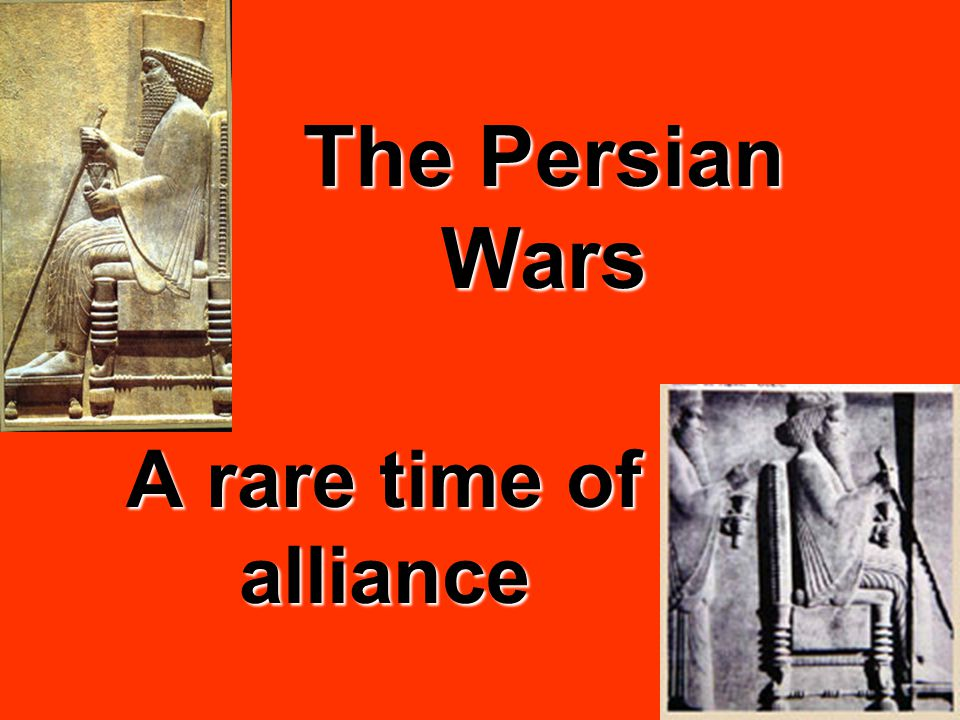 The Persian Wars A rare time of alliance