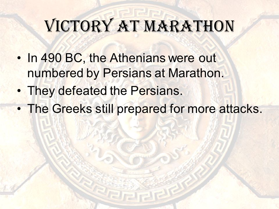 Victory at Marathon In 490 BC, the Athenians were out numbered by Persians at Marathon.