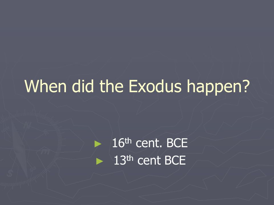 When did the Exodus happen ► ► 16 th cent. BCE ► ► 13 th cent BCE