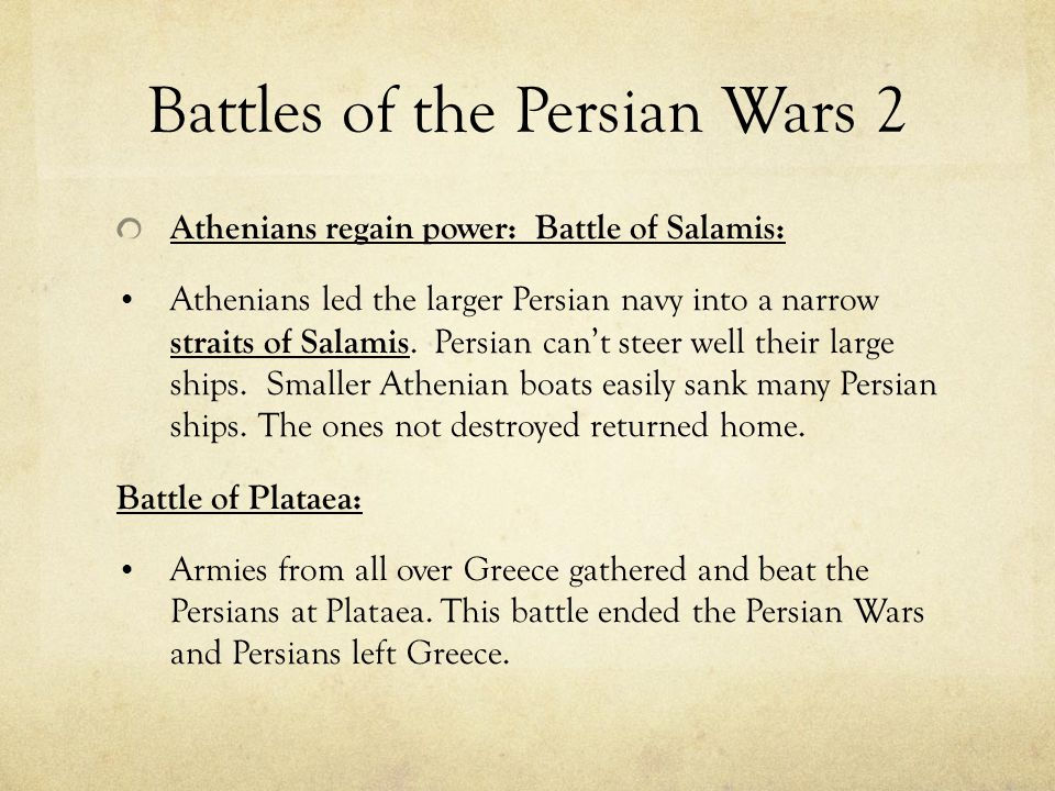 Battles of the Persian Wars 2 Athenians regain power: Battle of Salamis: Athenians led the larger Persian navy into a narrow straits of Salamis. Persi