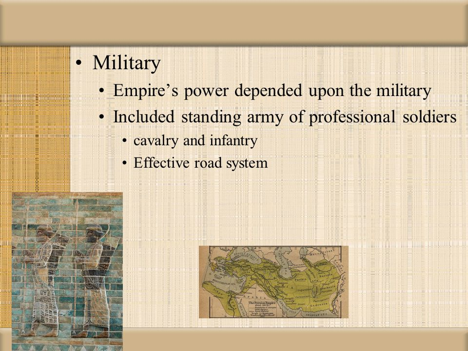 Military Empire's power depended upon the military Included standing army of professional soldiers cavalry and infantry Effective road system