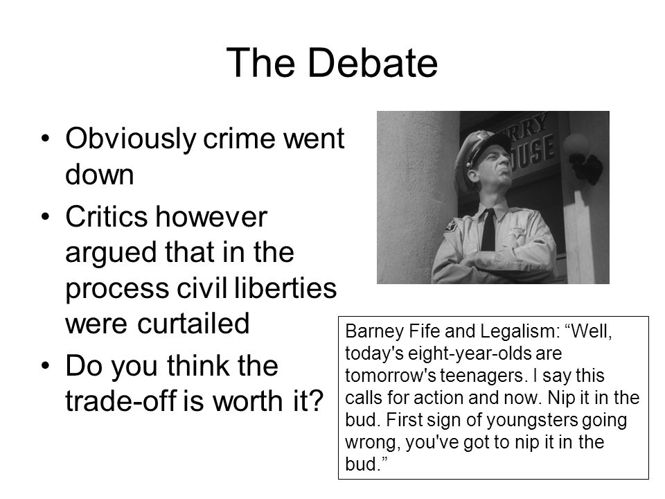 The Debate Obviously crime went down Critics however argued that in the process civil liberties were curtailed Do you think the trade-off is worth it.