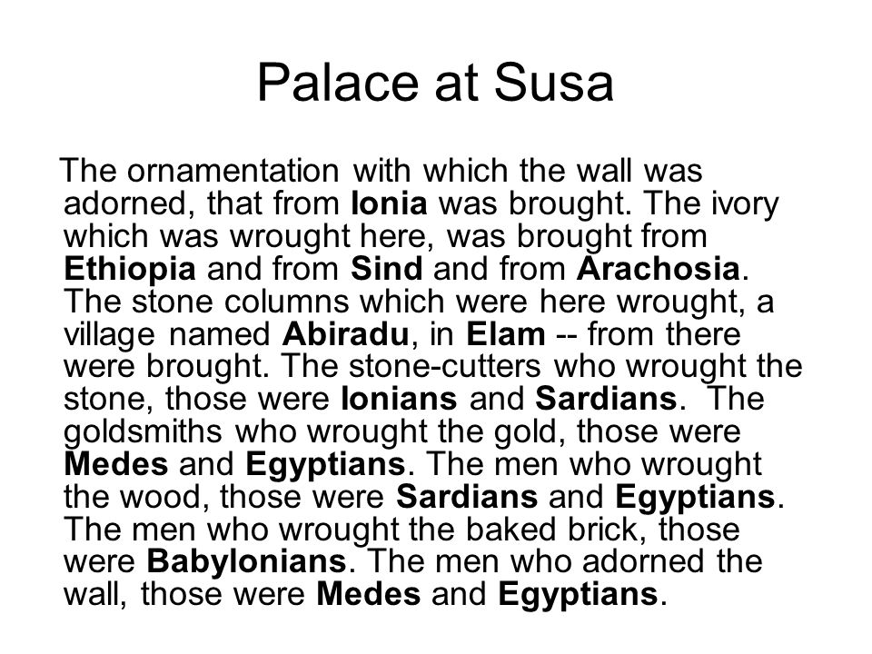 Palace at Susa The ornamentation with which the wall was adorned, that from Ionia was brought.