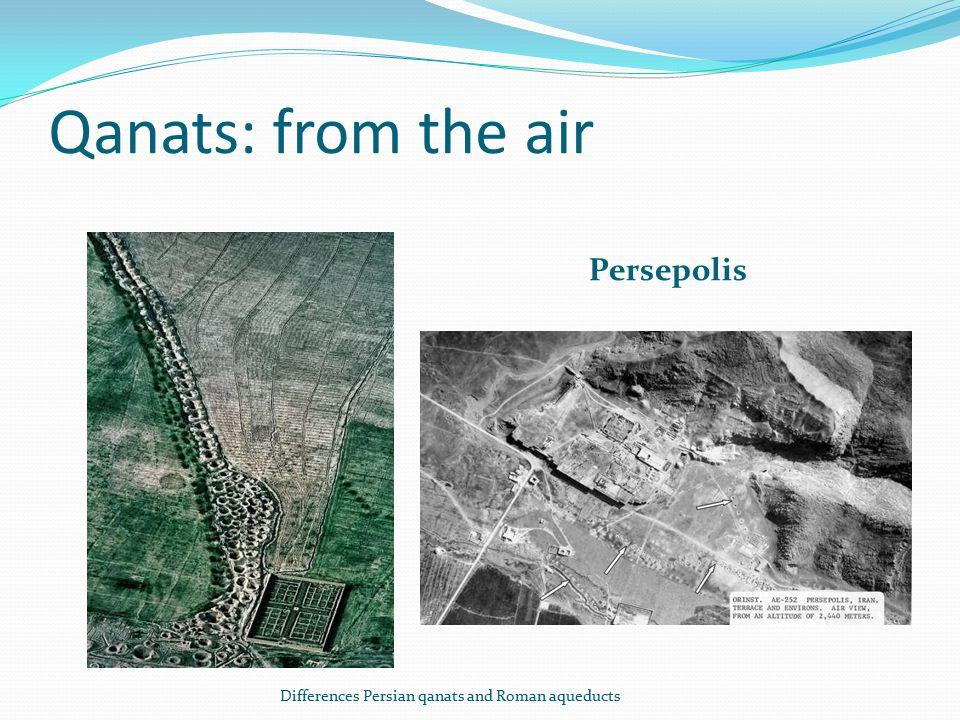 Qanats: from the air Persepolis Differences Persian qanats and Roman aqueducts