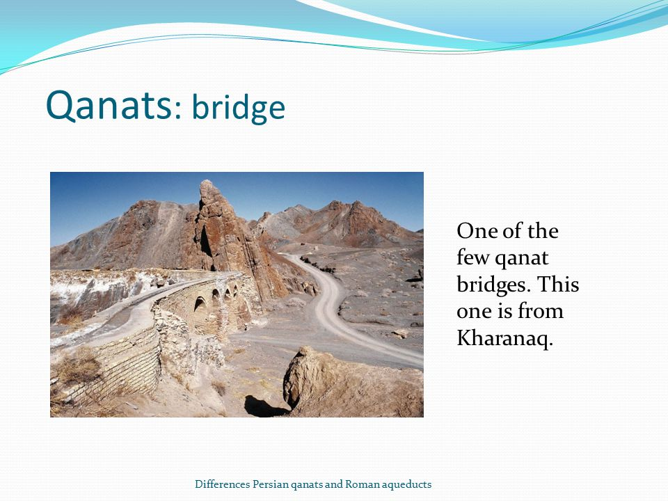 Qanats : bridge One of the few qanat bridges. This one is from Kharanaq.