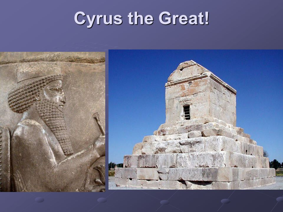 Cyrus the Great!