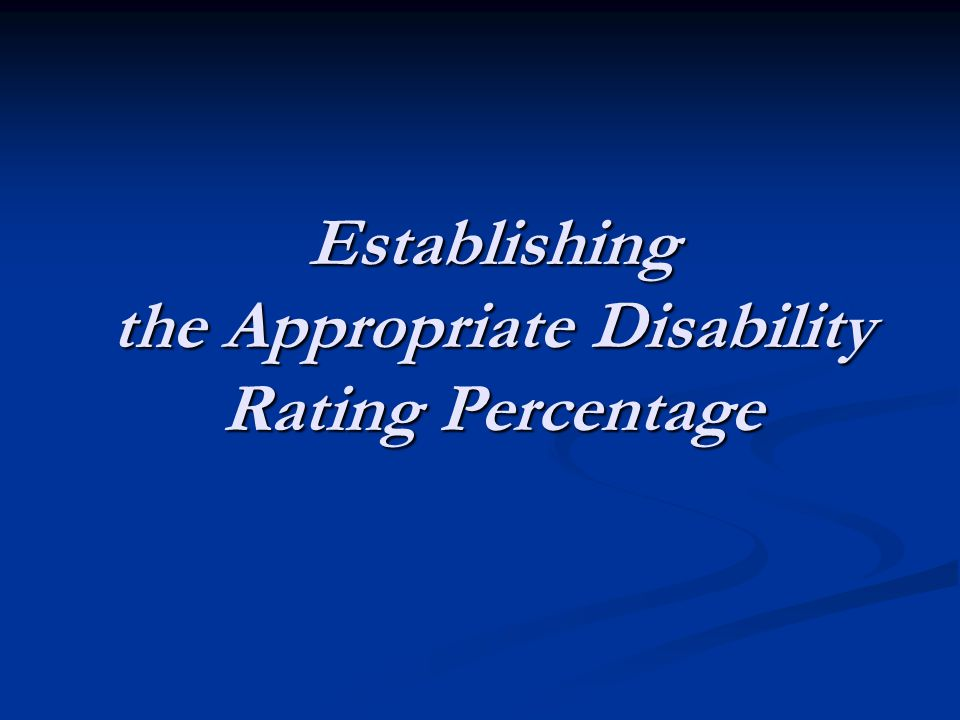 Establishing the Appropriate Disability Rating Percentage