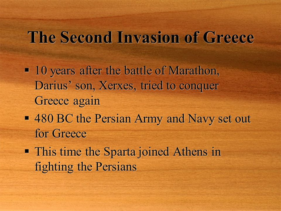 The Second Invasion of Greece  10 years after the battle of Marathon, Darius' son, Xerxes, tried to conquer Greece again  480 BC the Persian Army an