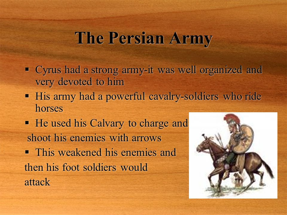 The Persian Army Grows Stronger  After Cyrus died, his son, Cambyses continued to expand the Persian Empire  He conquered Egypt  Then a rebellion broke out in Persia and Cambyses died  4 days after Cambyses died, a prince named Darius claimed the throne  After Cyrus died, his son, Cambyses continued to expand the Persian Empire  He conquered Egypt  Then a rebellion broke out in Persia and Cambyses died  4 days after Cambyses died, a prince named Darius claimed the throne
