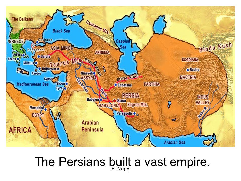 E. Napp The Persians built a vast empire.