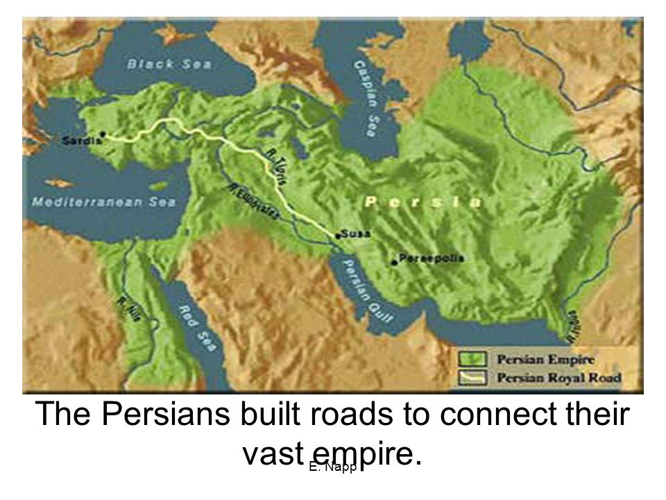 E. Napp The Persians built roads to connect their vast empire.