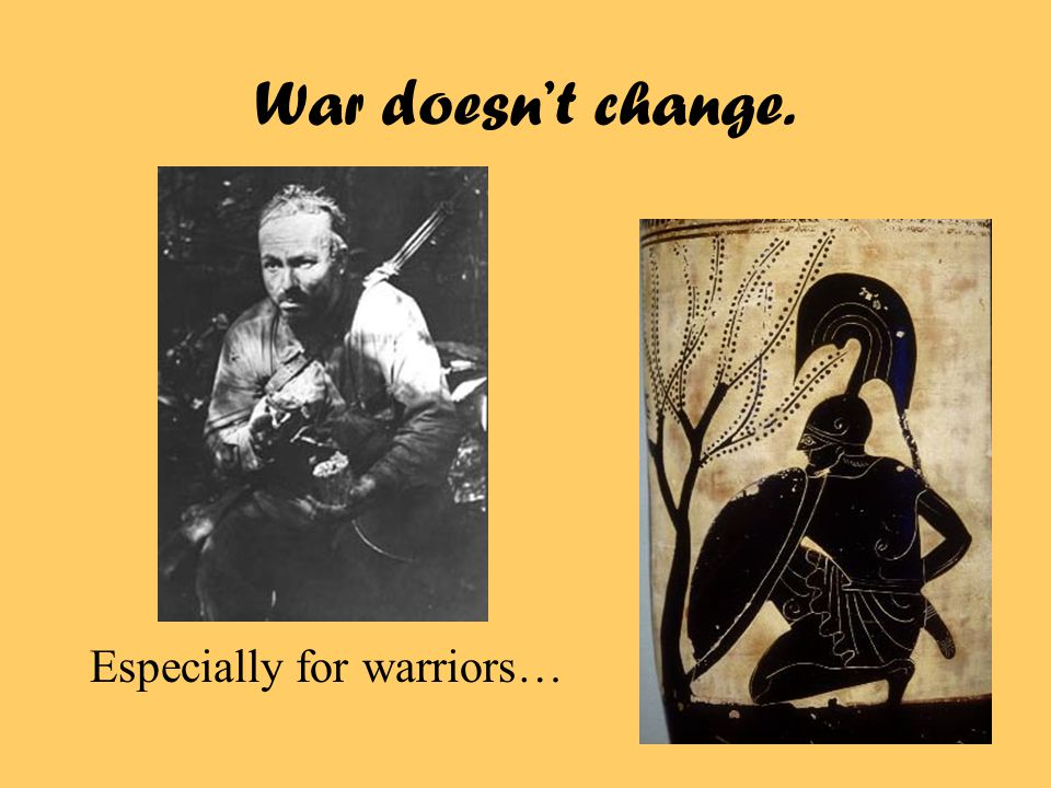 War doesn't change. Especially for warriors…