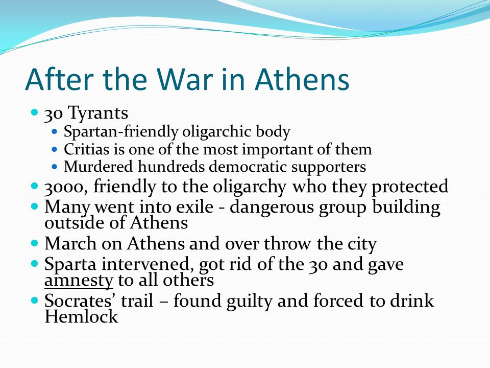 After the War in Athens 30 Tyrants Spartan-friendly oligarchic body Critias is one of the most important of them Murdered hundreds democratic supporte