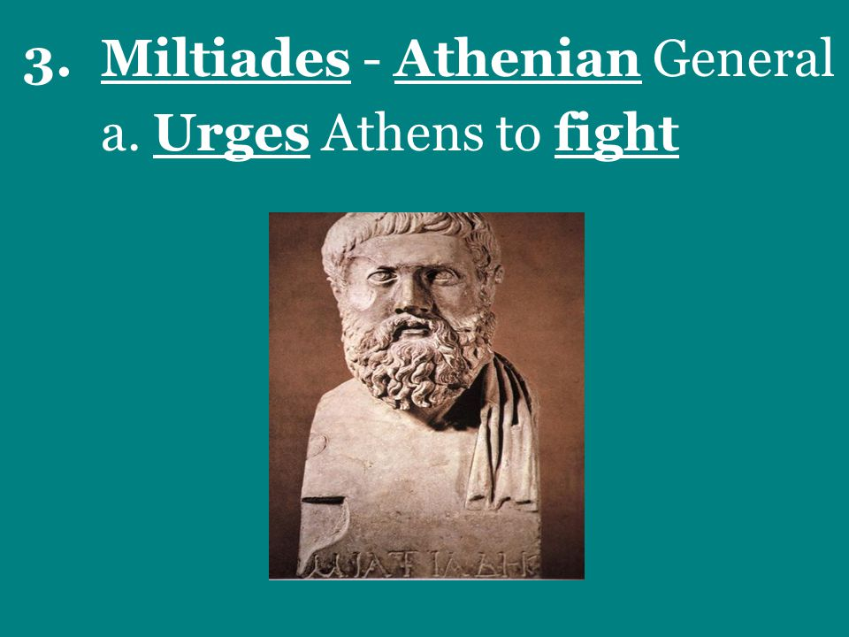 3.Miltiades - Athenian General a. Urges Athens to fight