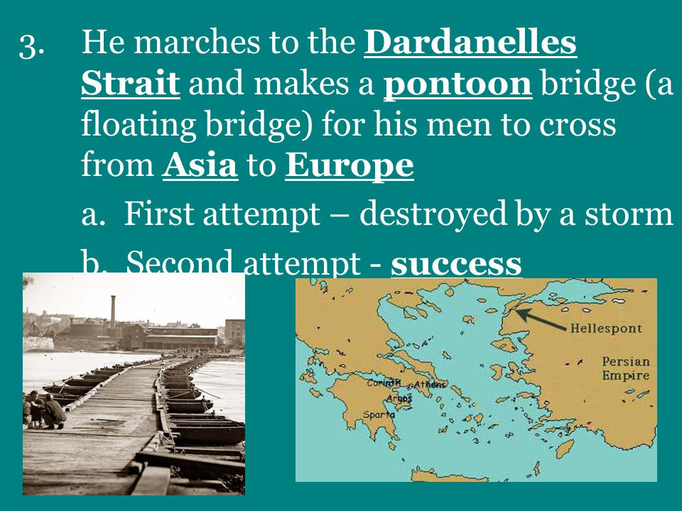 3.He marches to the Dardanelles Strait and makes a pontoon bridge (a floating bridge) for his men to cross from Asia to Europe a.