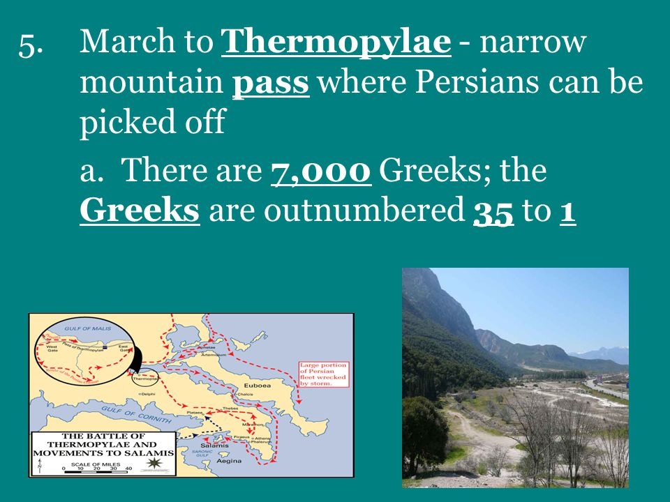 5.March to Thermopylae - narrow mountain pass where Persians can be picked off a.