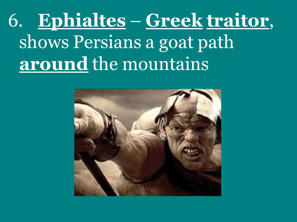 6.Ephialtes – Greek traitor, shows Persians a goat path around the mountains