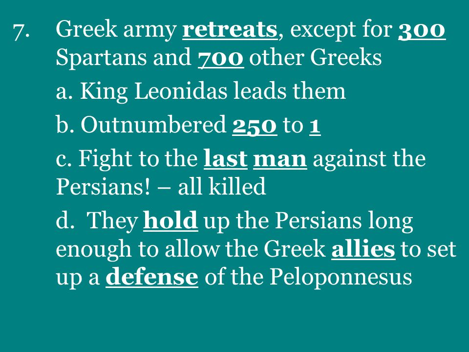 7.Greek army retreats, except for 300 Spartans and 700 other Greeks a.
