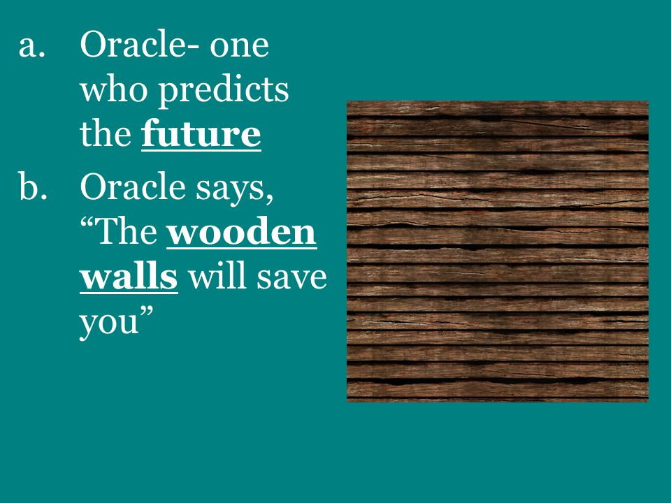a.Oracle- one who predicts the future b.Oracle says, The wooden walls will save you