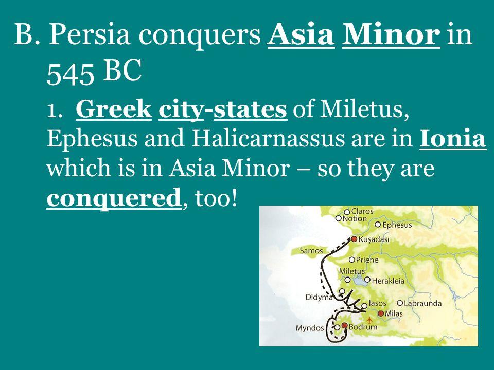 B. Persia conquers Asia Minor in 545 BC 1.