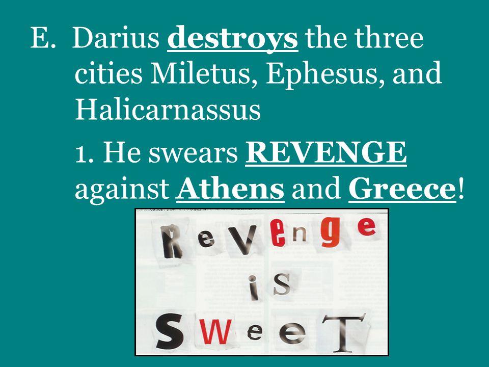 E. Darius destroys the three cities Miletus, Ephesus, and Halicarnassus 1.