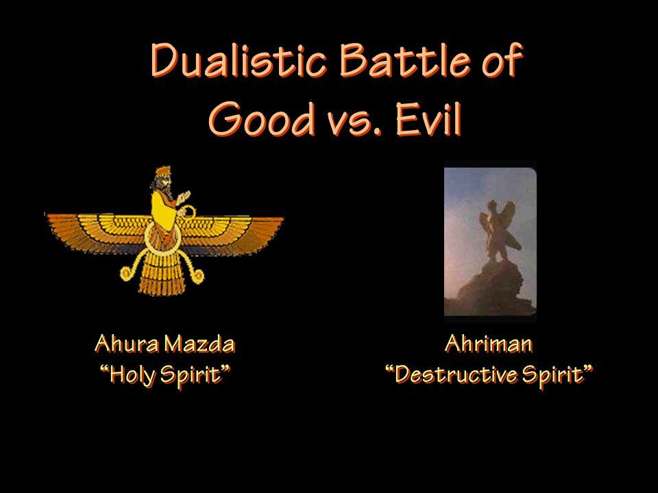 "Dualistic Battle of Good vs. Evil Ahura Mazda ""Holy Spirit"" Ahriman ""Destructive Spirit"""
