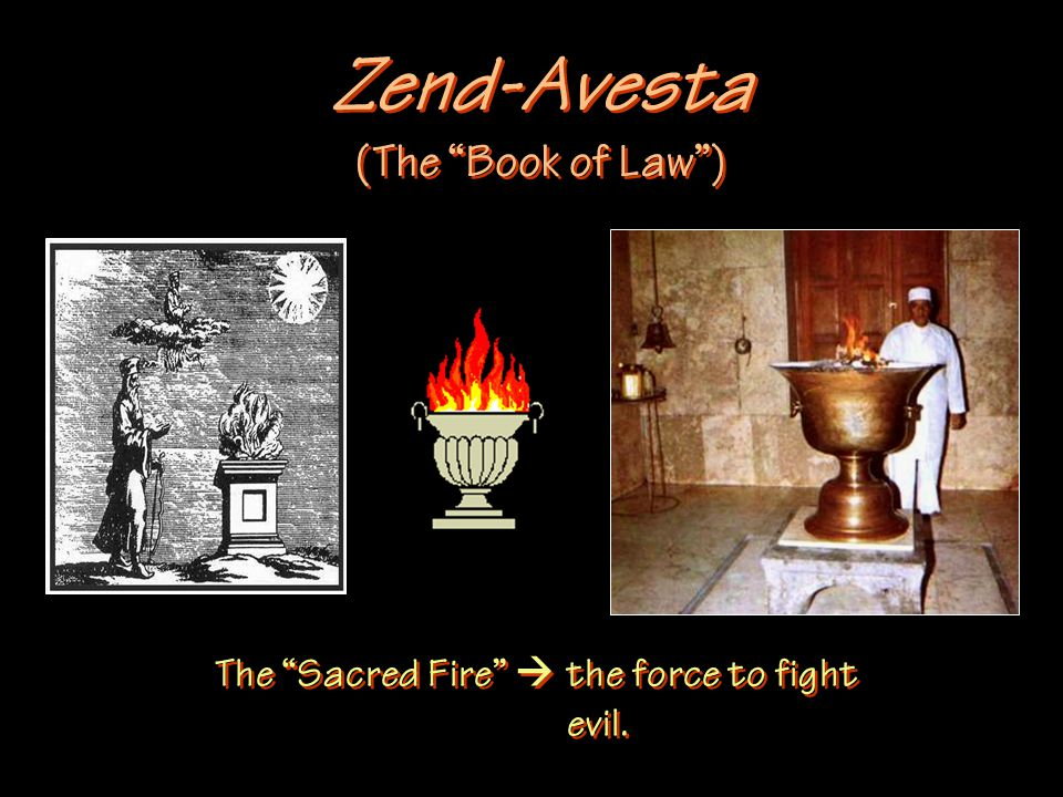 """Zend-Avesta (The """"Book of Law"""") The """"Sacred Fire""""  the force to fight evil."""