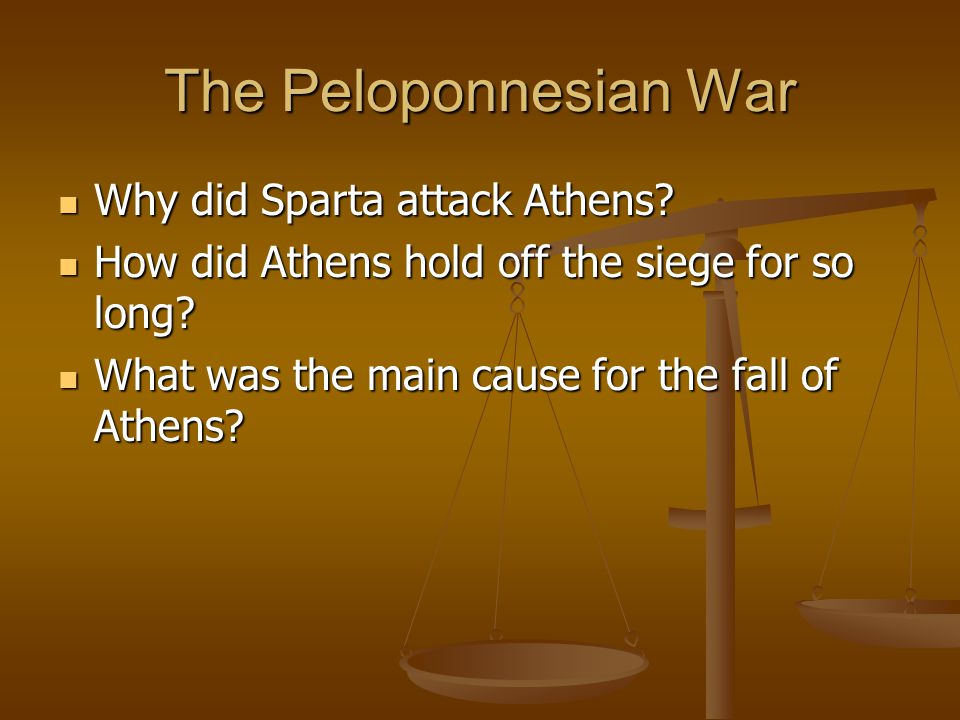 The Peloponnesian War Why did Sparta attack Athens? Why did Sparta attack Athens? How did Athens hold off the siege for so long? How did Athens hold o