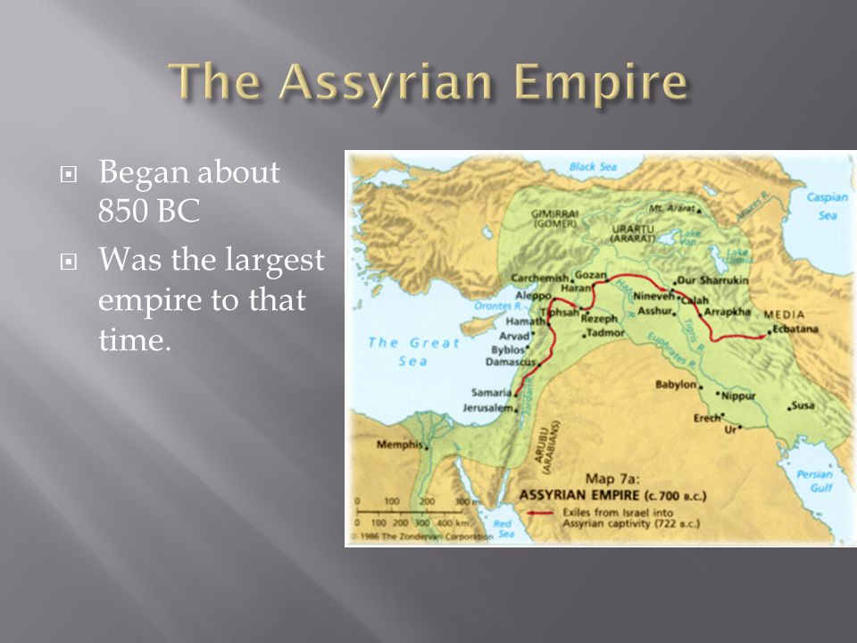  Began about 850 BC  Was the largest empire to that time.