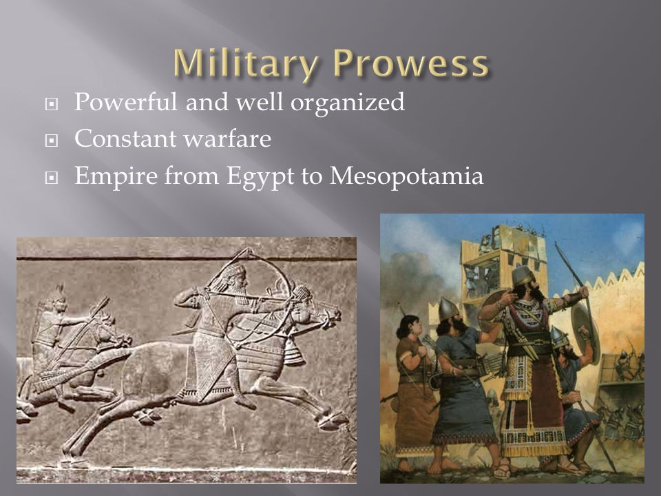  Powerful and well organized  Constant warfare  Empire from Egypt to Mesopotamia