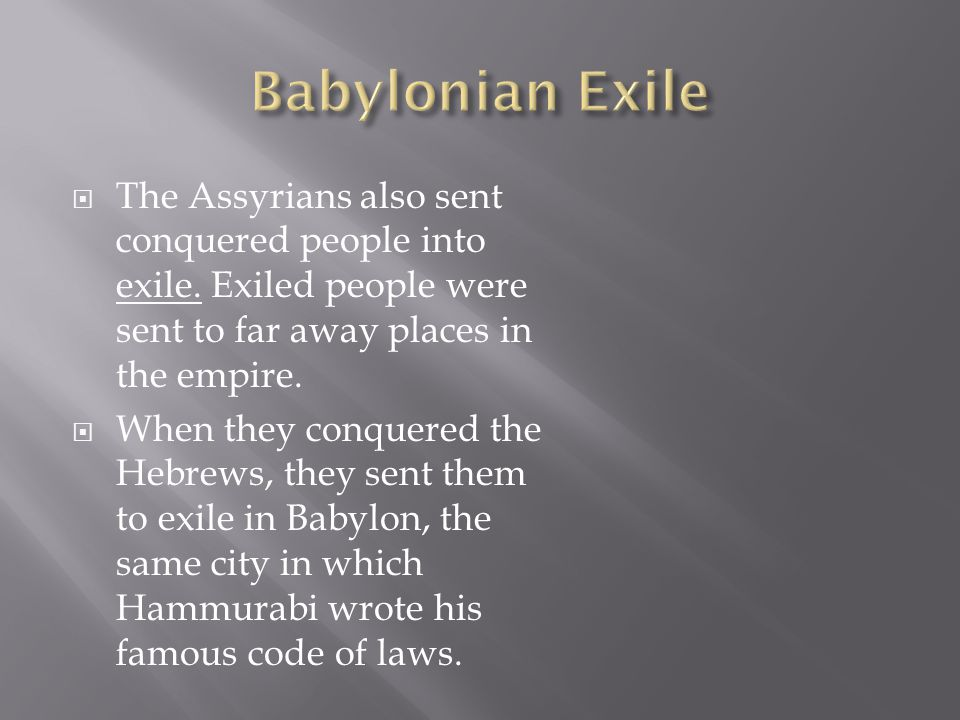  The Assyrians also sent conquered people into exile.