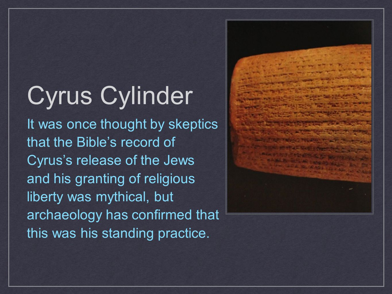 It was once thought by skeptics that the Bible's record of Cyrus's release of the Jews and his granting of religious liberty was mythical, but archaeo