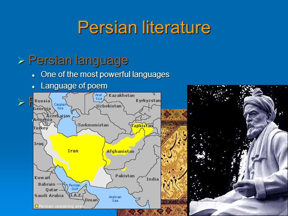 Persian literature  Persian language One of the most powerful languages One of the most powerful languages Language of poem Language of poem  Persia