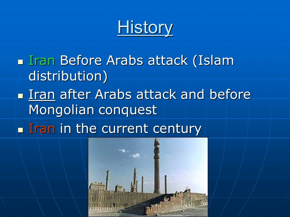 History Iran Before Arabs attack (Islam distribution) Iran Before Arabs attack (Islam distribution) Iran after Arabs attack and before Mongolian conqu