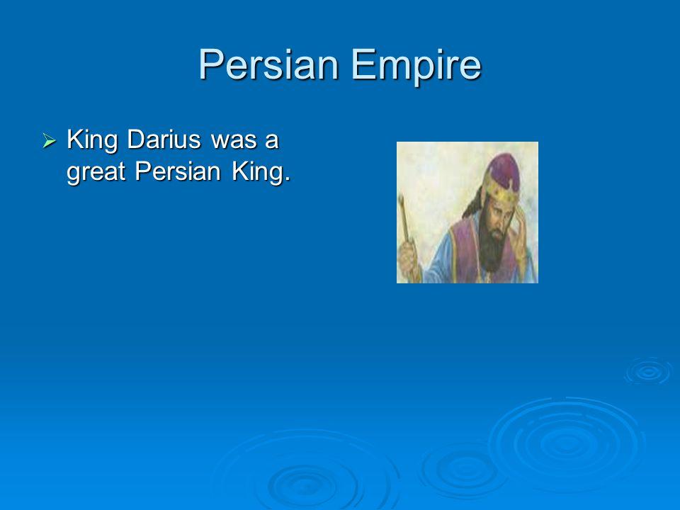 Persian Empire  King Darius was a great Persian King.