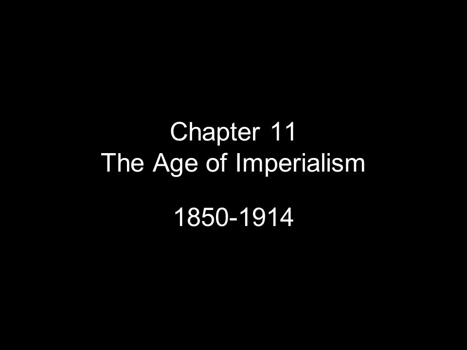 Chapter 11 The Age of Imperialism 1850-1914