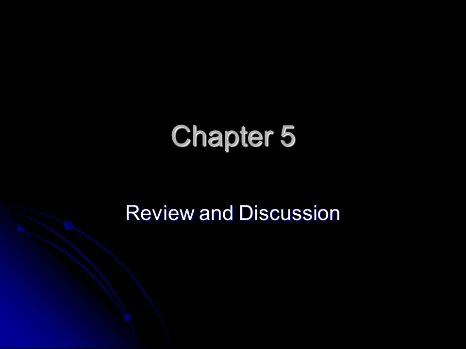 Chapter 5 Review and Discussion