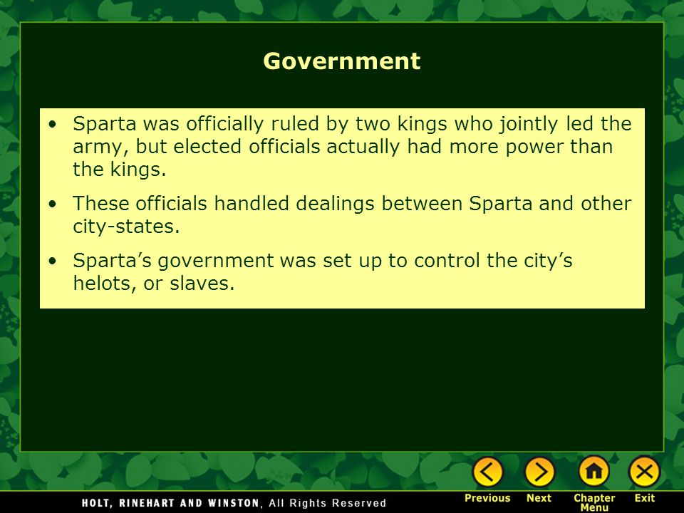 Government Sparta was officially ruled by two kings who jointly led the army, but elected officials actually had more power than the kings. These offi