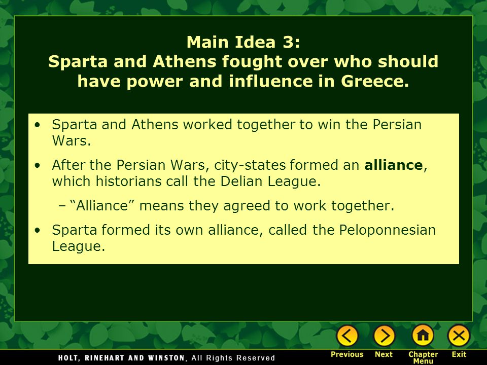 Main Idea 3: Sparta and Athens fought over who should have power and influence in Greece. Sparta and Athens worked together to win the Persian Wars. A