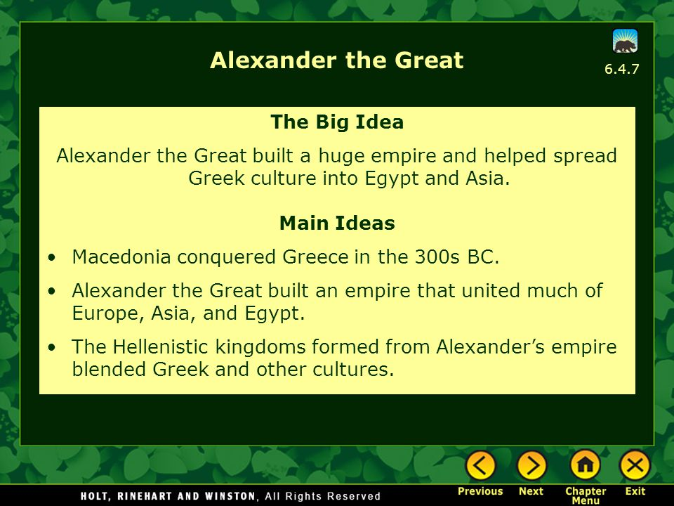 6.4.7 Alexander the Great The Big Idea Alexander the Great built a huge empire and helped spread Greek culture into Egypt and Asia. Main Ideas Macedon