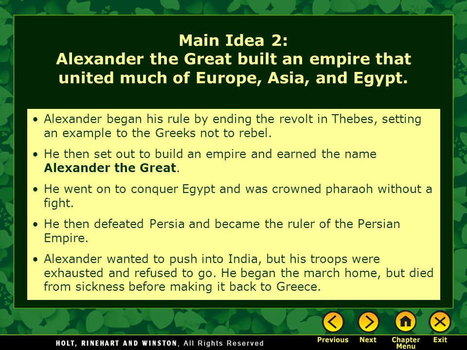 Main Idea 2: Alexander the Great built an empire that united much of Europe, Asia, and Egypt. Alexander began his rule by ending the revolt in Thebes,