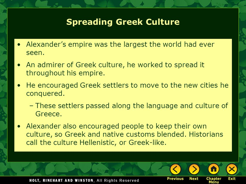 Spreading Greek Culture Alexander's empire was the largest the world had ever seen. An admirer of Greek culture, he worked to spread it throughout his
